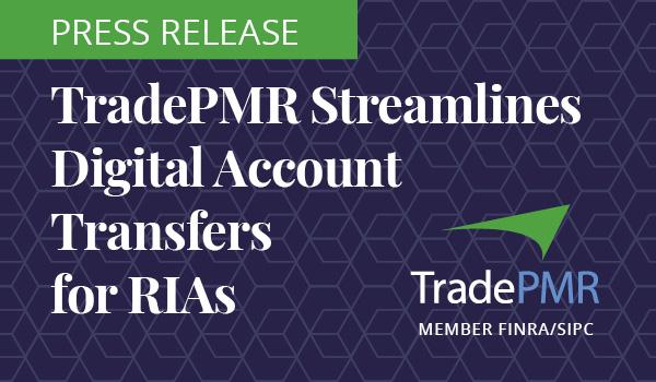 TradePMR streamlines digital account transfers for RIAs.